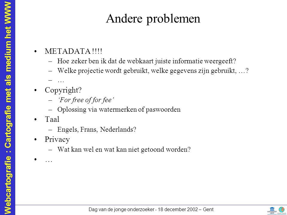Webcartografie : Cartografie met als medium het WWW Dag van de jonge onderzoeker - 18 december 2002 – Gent Andere problemen METADATA !!!! –Hoe zeker b