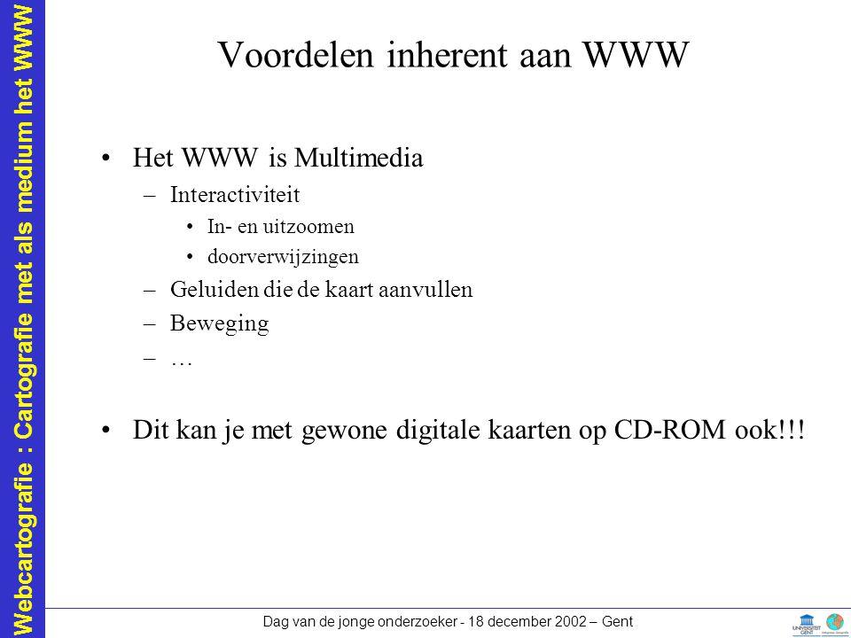 Webcartografie : Cartografie met als medium het WWW Dag van de jonge onderzoeker - 18 december 2002 – Gent Voordelen inherent aan WWW Het WWW is Multi