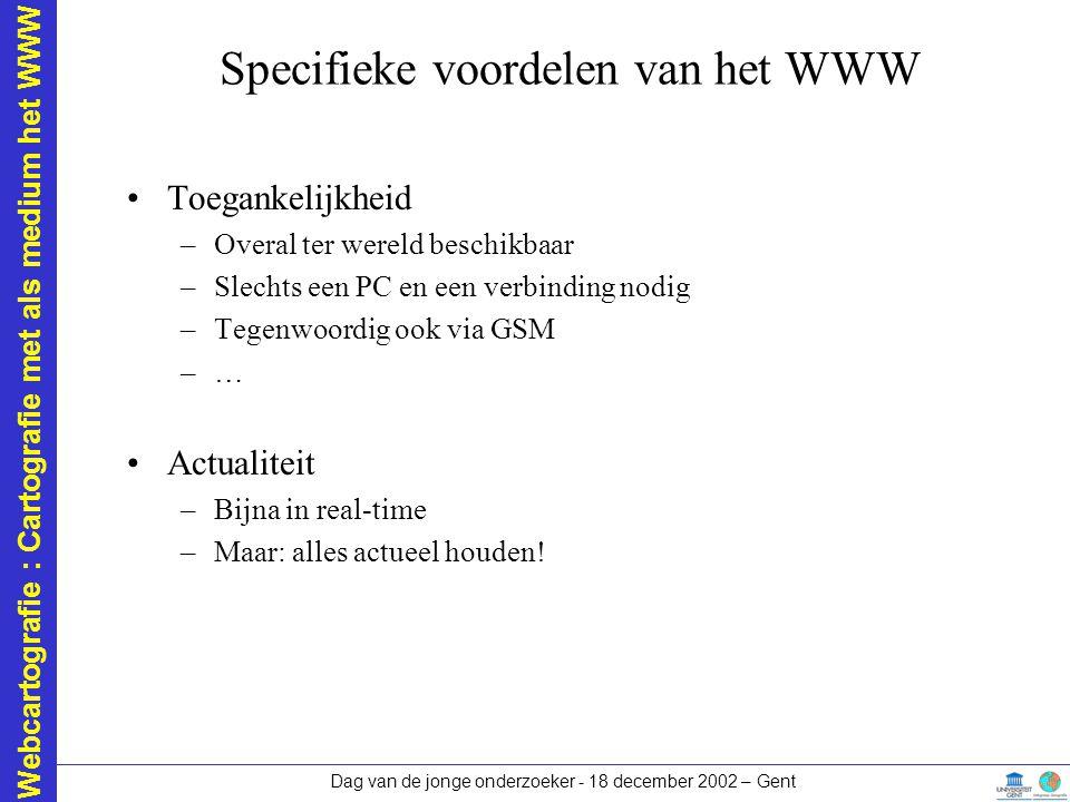 Webcartografie : Cartografie met als medium het WWW Dag van de jonge onderzoeker - 18 december 2002 – Gent Specifieke voordelen van het WWW Toegankeli