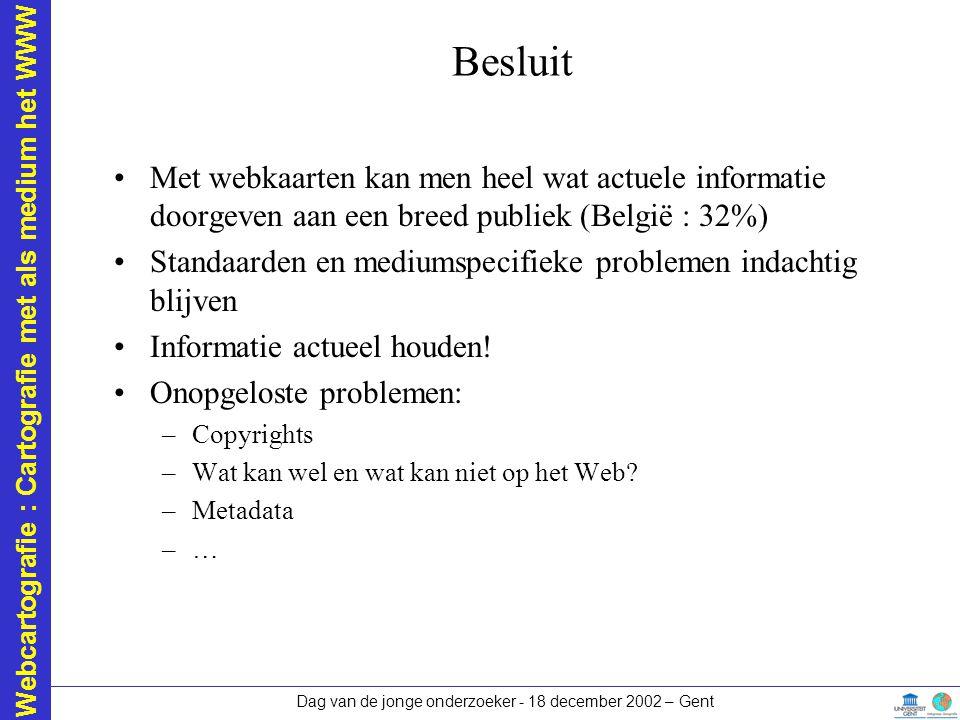 Webcartografie : Cartografie met als medium het WWW Dag van de jonge onderzoeker - 18 december 2002 – Gent Besluit Met webkaarten kan men heel wat act