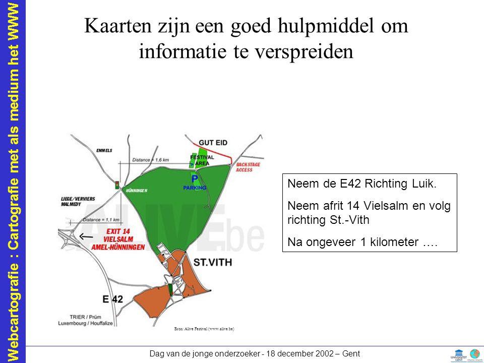 Webcartografie : Cartografie met als medium het WWW Dag van de jonge onderzoeker - 18 december 2002 – Gent Kaarten zijn een goed hulpmiddel om informatie te verspreiden Bron:ITC