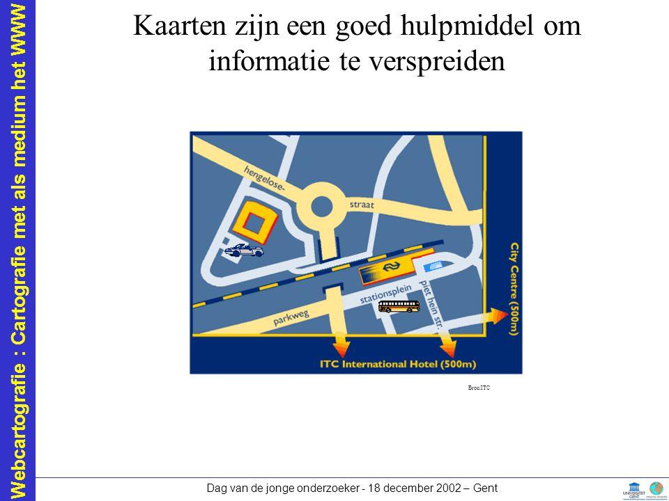 Webcartografie : Cartografie met als medium het WWW Dag van de jonge onderzoeker - 18 december 2002 – Gent Kaarten zijn een goed hulpmiddel om informa