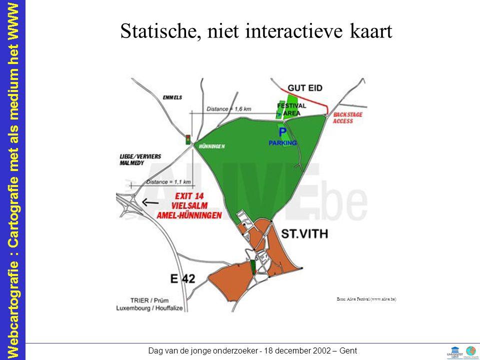 Webcartografie : Cartografie met als medium het WWW Dag van de jonge onderzoeker - 18 december 2002 – Gent Statische, niet interactieve kaart Bron: Al