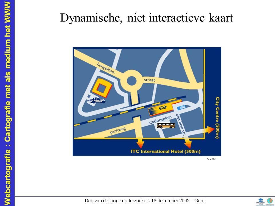 Webcartografie : Cartografie met als medium het WWW Dag van de jonge onderzoeker - 18 december 2002 – Gent Dynamische, niet interactieve kaart Bron:IT