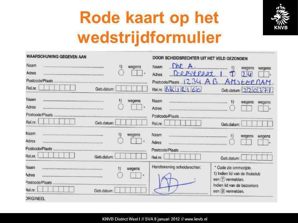 KNVB Academie // Tuchtzaken // www.knvb.nl Rode kaart op het wedstrijdformulier KNVB Academie // Tuchtzaken // www.knvb.nl KNVB District West I // SVA