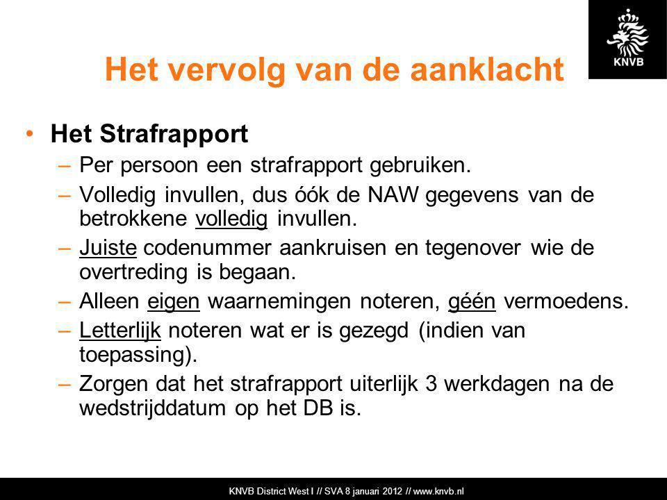 KNVB Academie // Tuchtzaken // www.knvb.nl Het vervolg van de aanklacht Het Strafrapport –Per persoon een strafrapport gebruiken. –Volledig invullen,