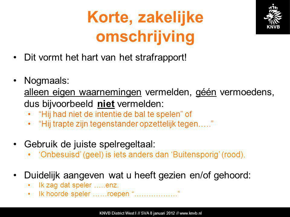 KNVB Academie // Tuchtzaken // www.knvb.nl Korte, zakelijke omschrijving Dit vormt het hart van het strafrapport! Nogmaals: alleen eigen waarnemingen