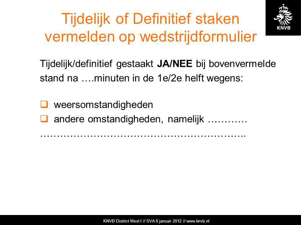 KNVB Academie // Tuchtzaken // www.knvb.nl Tijdelijk of Definitief staken vermelden op wedstrijdformulier Tijdelijk/definitief gestaakt JA/NEE bij bov