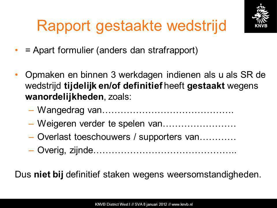 KNVB Academie // Tuchtzaken // www.knvb.nl Rapport gestaakte wedstrijd = Apart formulier (anders dan strafrapport) Opmaken en binnen 3 werkdagen indie