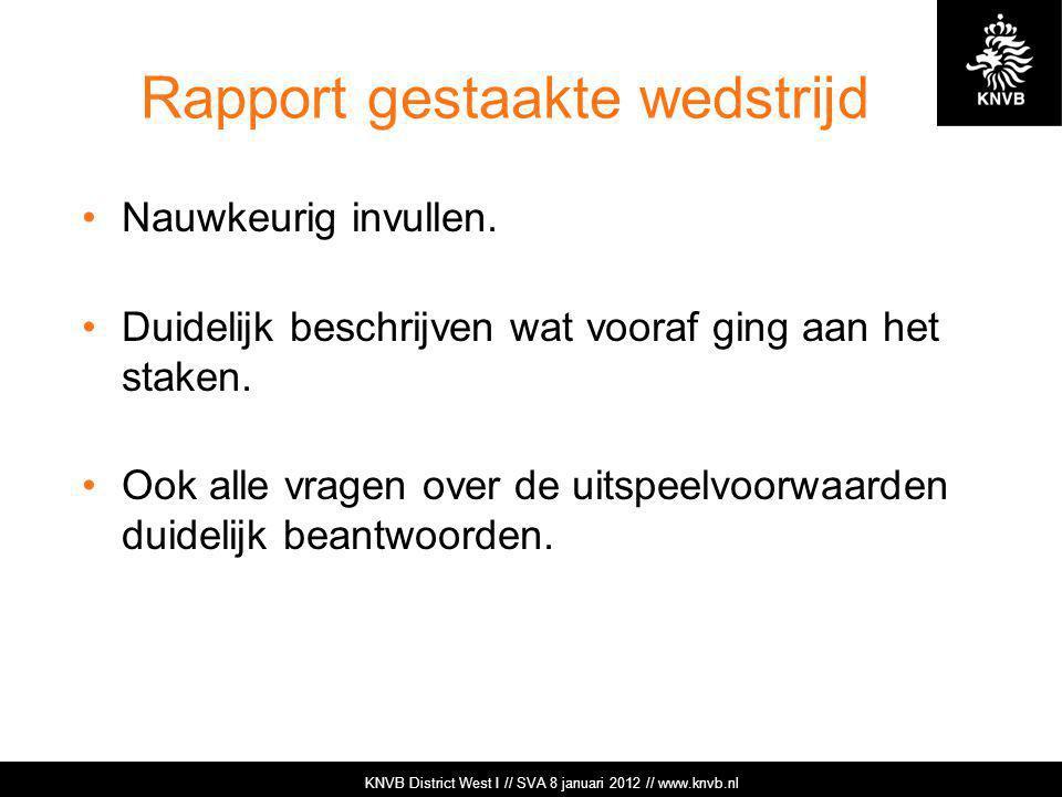 KNVB Academie // Tuchtzaken // www.knvb.nl Rapport gestaakte wedstrijd Nauwkeurig invullen. Duidelijk beschrijven wat vooraf ging aan het staken. Ook