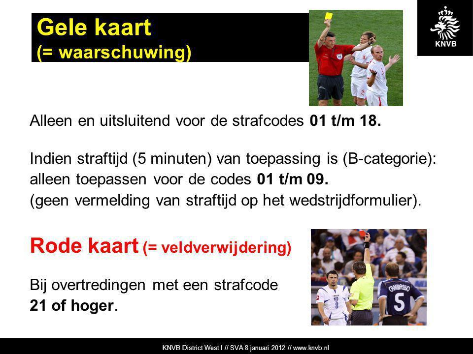 KNVB Academie // Tuchtzaken // www.knvb.nl Gele kaart (= waarschuwing) Alleen en uitsluitend voor de strafcodes 01 t/m 18. Indien straftijd (5 minuten