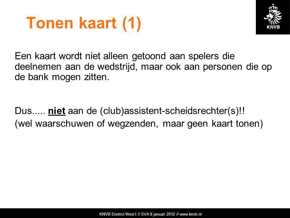 KNVB Academie // Tuchtzaken // www.knvb.nl Tonen kaart (1) Een kaart wordt niet alleen getoond aan spelers die deelnemen aan de wedstrijd, maar ook aa
