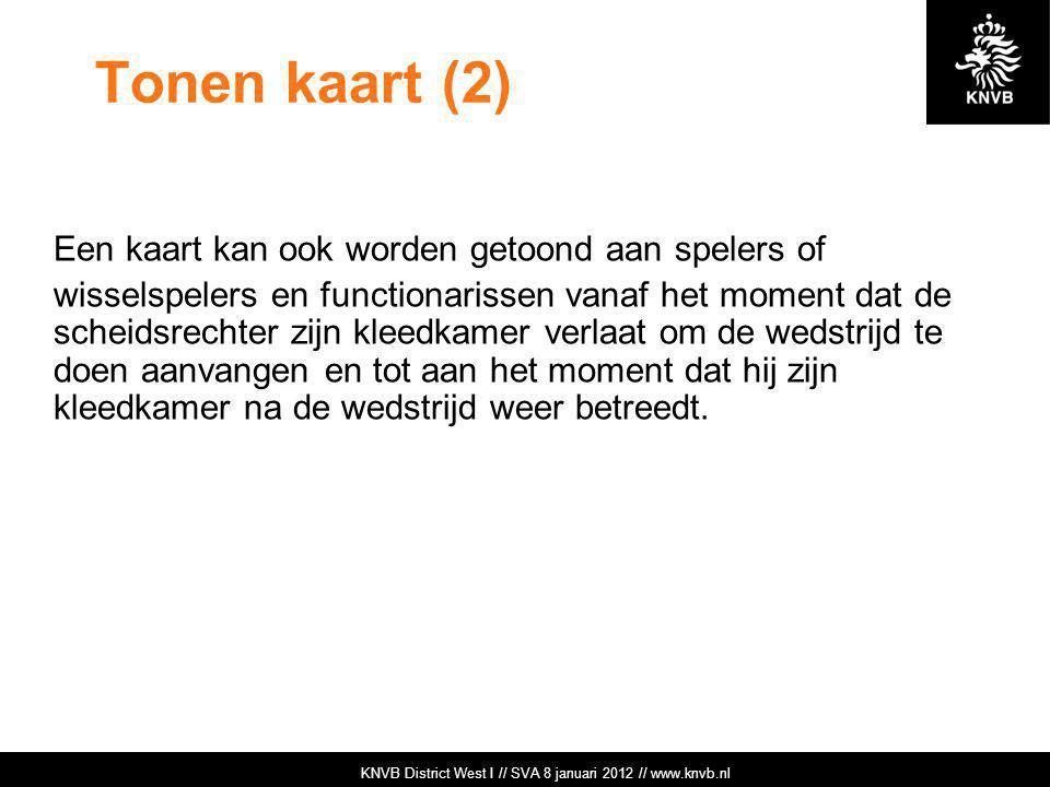 KNVB Academie // Tuchtzaken // www.knvb.nl Tonen kaart (2) Een kaart kan ook worden getoond aan spelers of wisselspelers en functionarissen vanaf het