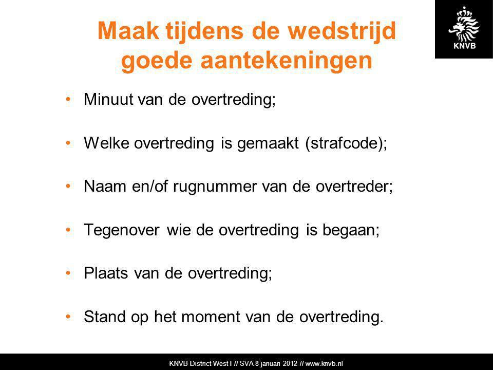 KNVB Academie // Tuchtzaken // www.knvb.nl Maak tijdens de wedstrijd goede aantekeningen Minuut van de overtreding; Welke overtreding is gemaakt (stra
