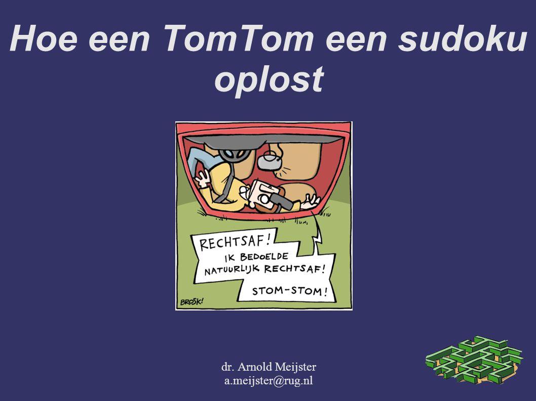 Hoe een TomTom een sudoku oplost dr. Arnold Meijster a.meijster@rug.nl