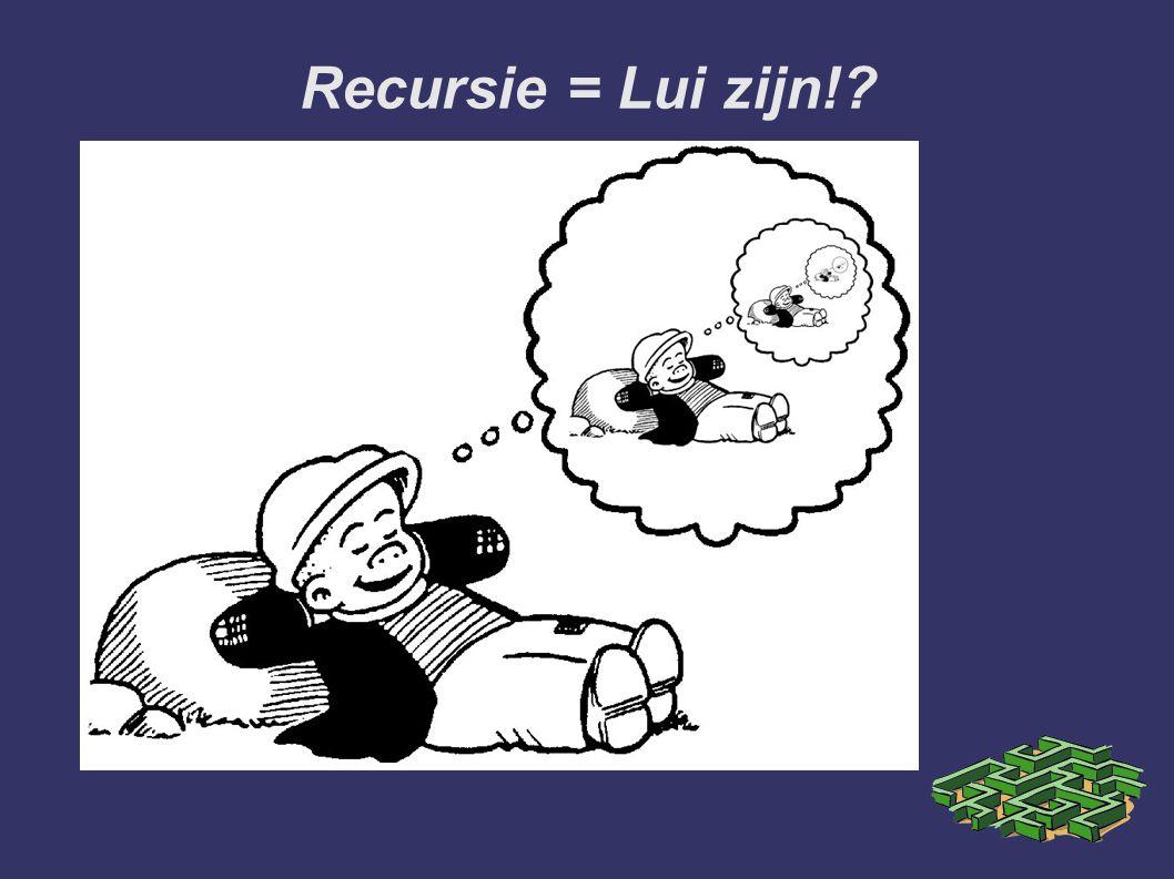 Recursie = Lui zijn!?