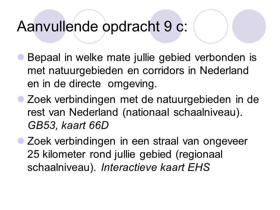 Aanvullende opdracht 9 c: Bepaal in welke mate jullie gebied verbonden is met natuurgebieden en corridors in Nederland en in de directe omgeving. Zoek