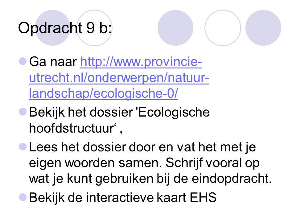 Opdracht 9 b: Ga naar http://www.provincie- utrecht.nl/onderwerpen/natuur- landschap/ecologische-0/http://www.provincie- utrecht.nl/onderwerpen/natuur