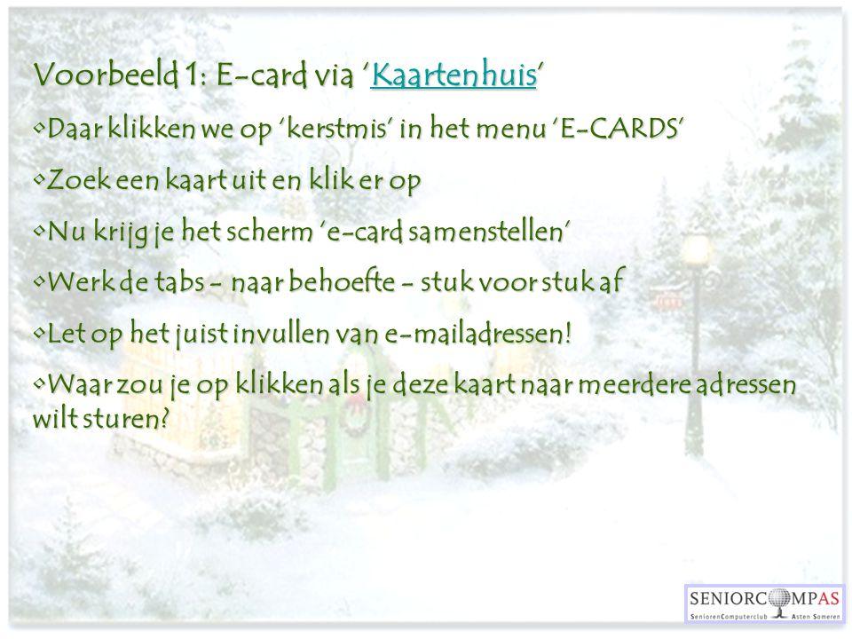Voorbeeld 1: E-card via 'Kaartenhuis' Kaartenhuis Daar klikken we op 'kerstmis' in het menu 'E-CARDS'Daar klikken we op 'kerstmis' in het menu 'E-CARD