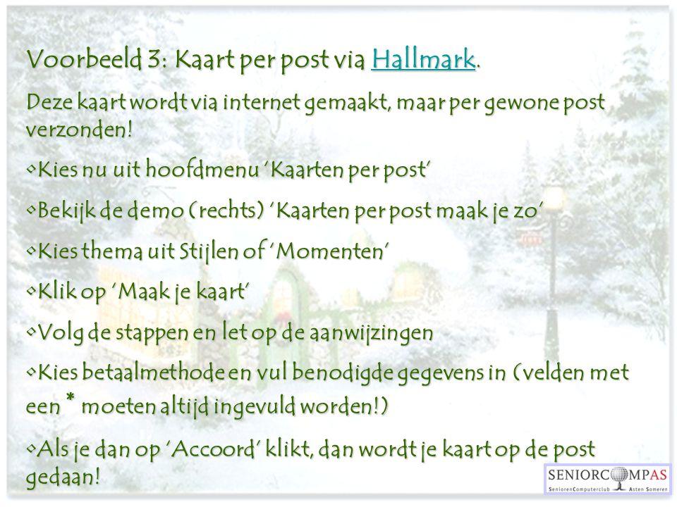 Voorbeeld 3: Kaart per post via Hallmark. Hallmark Deze kaart wordt via internet gemaakt, maar per gewone post verzonden! Kies nu uit hoofdmenu 'Kaart