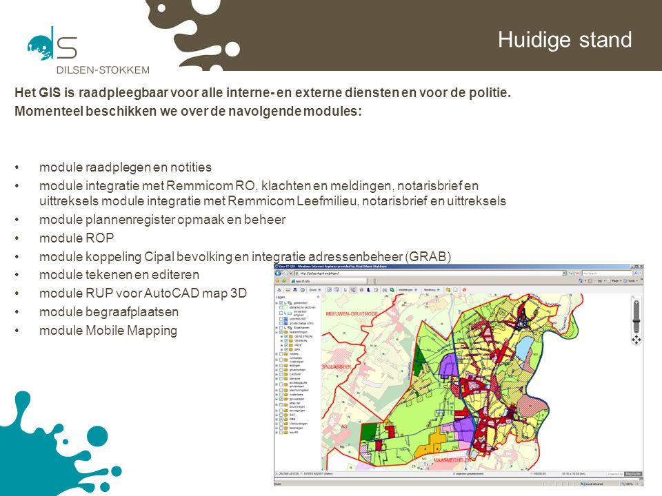 10 Huidige stand Het GIS is raadpleegbaar voor alle interne- en externe diensten en voor de politie. Momenteel beschikken we over de navolgende module
