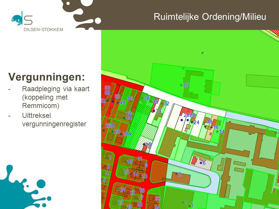 12 Ruimtelijke Ordening/Milieu Vergunningen: -Raadpleging via kaart (koppeling met Remmicom) -Uittreksel vergunningenregister
