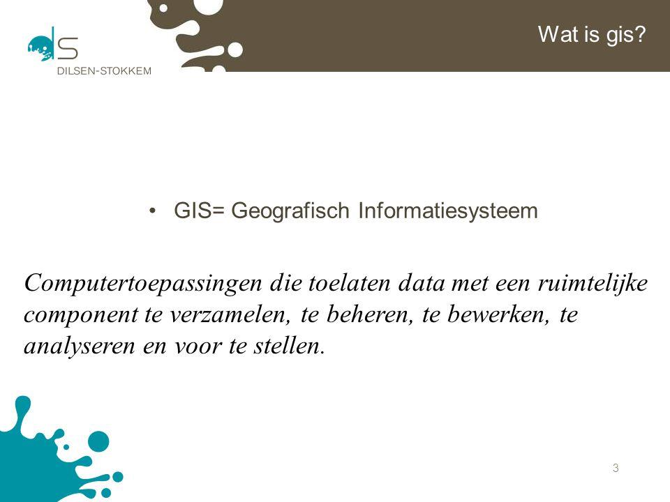 3 Wat is gis? GIS= Geografisch Informatiesysteem Computertoepassingen die toelaten data met een ruimtelijke component te verzamelen, te beheren, te be