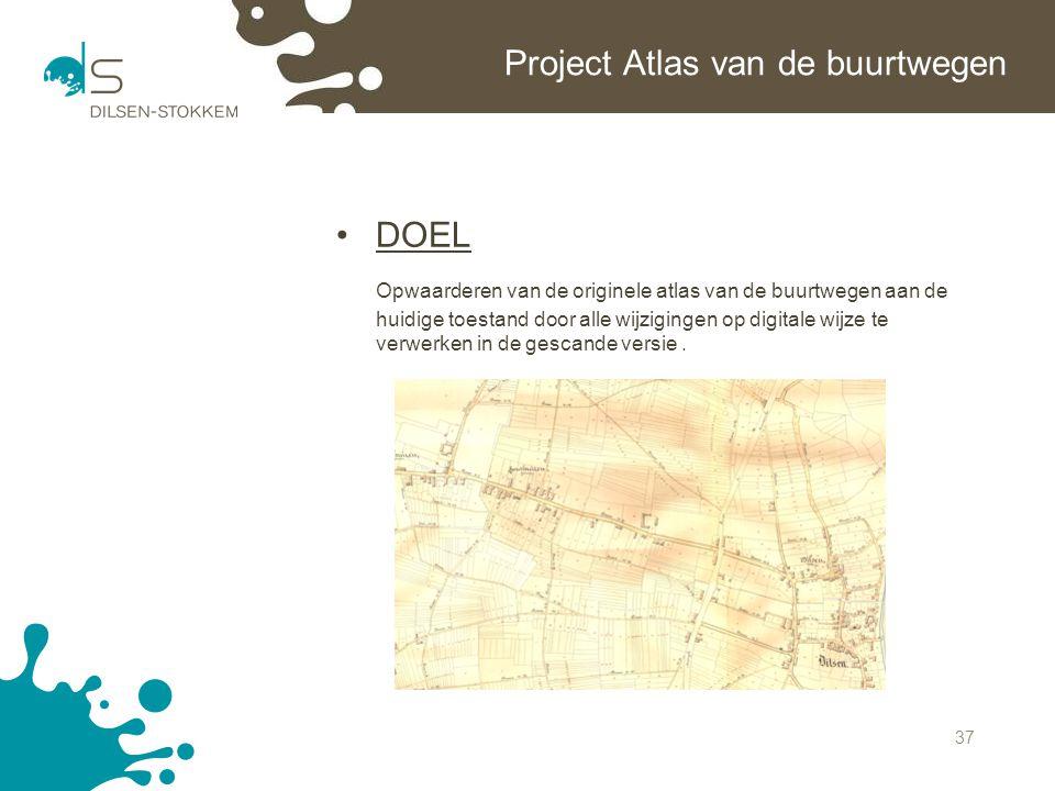 37 Project Atlas van de buurtwegen DOEL Opwaarderen van de originele atlas van de buurtwegen aan de huidige toestand door alle wijzigingen op digitale