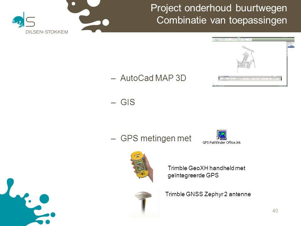 40 Project onderhoud buurtwegen Combinatie van toepassingen –AutoCad MAP 3D –GIS –GPS metingen met Trimble GeoXH handheld met geïntegreerde GPS Trimbl