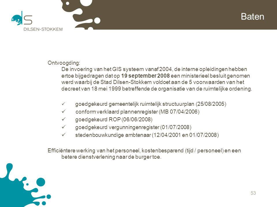 53 Baten Ontvoogding: De invoering van het GIS systeem vanaf 2004, de interne opleidingen hebben ertoe bijgedragen dat op 19 september 2008 een minist