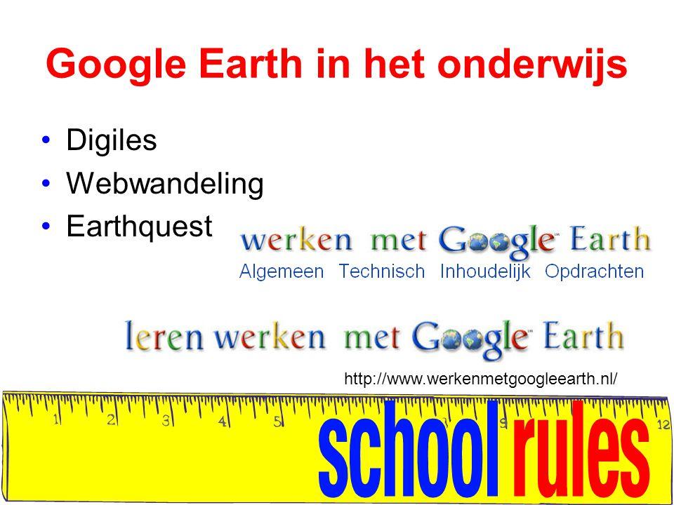 Google Earth in het onderwijs Digiles Webwandeling Earthquest http://www.werkenmetgoogleearth.nl/