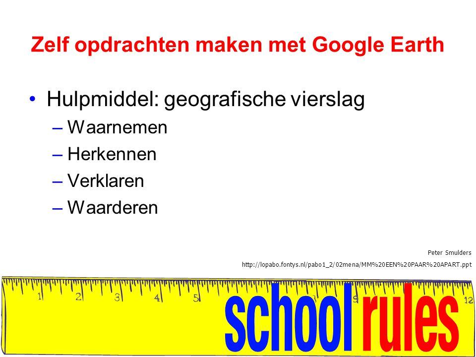 Zelf opdrachten maken met Google Earth Hulpmiddel: geografische vierslag –Waarnemen –Herkennen –Verklaren –Waarderen Peter Smulders http://lopabo.fontys.nl/pabo1_2/02mena/MM%20EEN%20PAAR%20APART.ppt