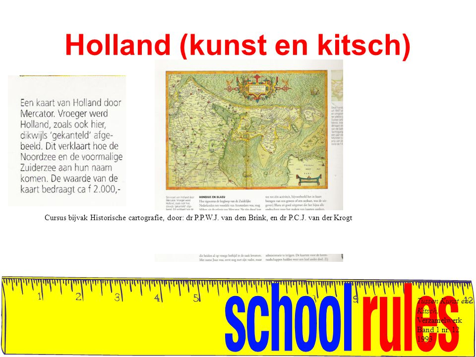 Holland (kunst en kitsch) Tussen Kunst en Kitsch, Verzamelwerk Band 1 nr. 12 1993 Cursus bijvak Historische cartografie, door: dr P.P.W.J. van den Bri