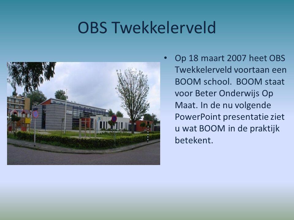 OBS Twekkelerveld Op 18 maart 2007 heet OBS Twekkelerveld voortaan een BOOM school. BOOM staat voor Beter Onderwijs Op Maat. In de nu volgende PowerPo