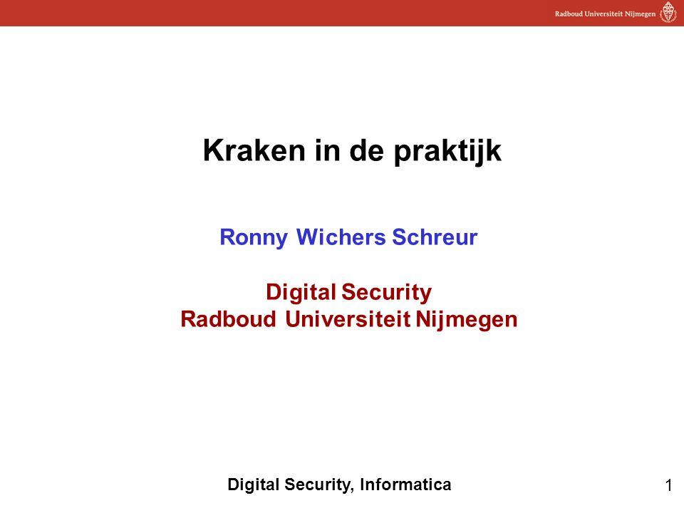 1 Digital Security, Informatica Kraken in de praktijk Ronny Wichers Schreur Digital Security Radboud Universiteit Nijmegen