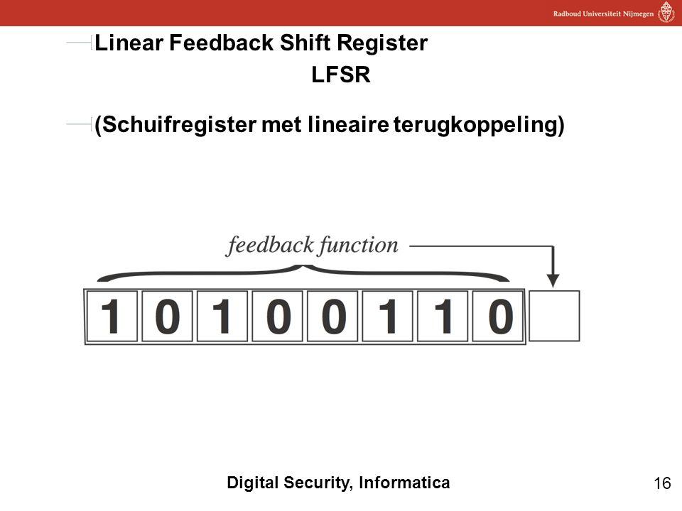 16 Digital Security, Informatica LFSR Linear Feedback Shift Register (Schuifregister met lineaire terugkoppeling)