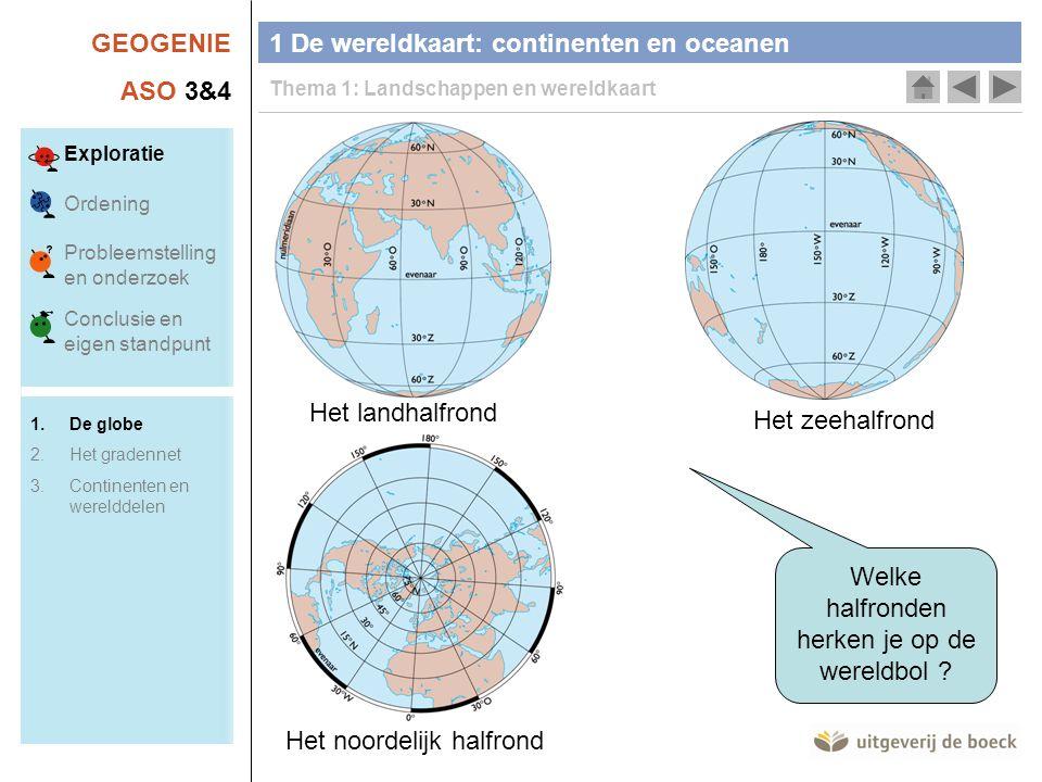 GEOGENIE ASO 3&4 Welke halfronden herken je op de wereldbol ? Het landhalfrond Het zeehalfrond Het noordelijk halfrond 1 De wereldkaart: continenten e