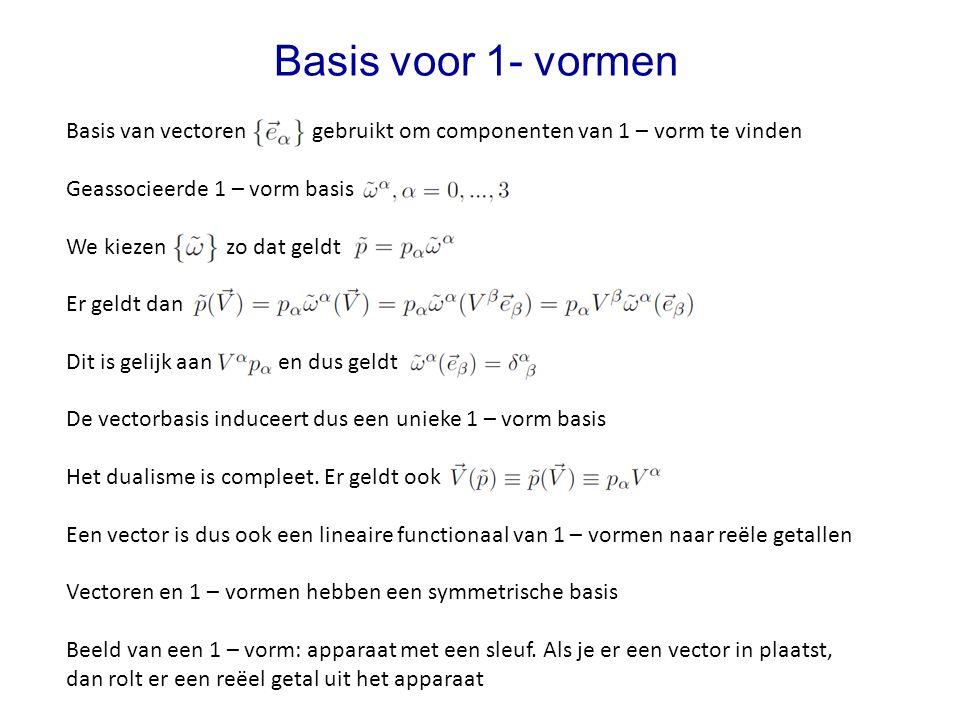 Basis van vectoren gebruikt om componenten van 1 – vorm te vinden Geassocieerde 1 – vorm basis We kiezen zo dat geldt Er geldt dan Dit is gelijk aan e
