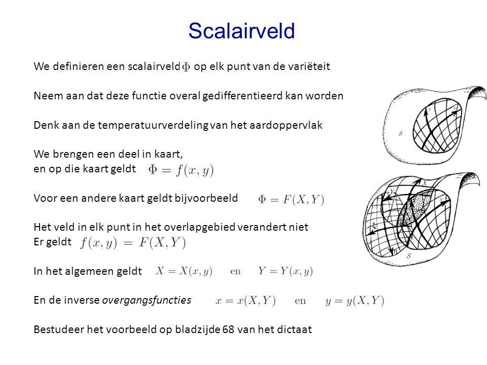 We definieren een scalairveld op elk punt van de variëteit Neem aan dat deze functie overal gedifferentieerd kan worden Denk aan de temperatuurverdeli