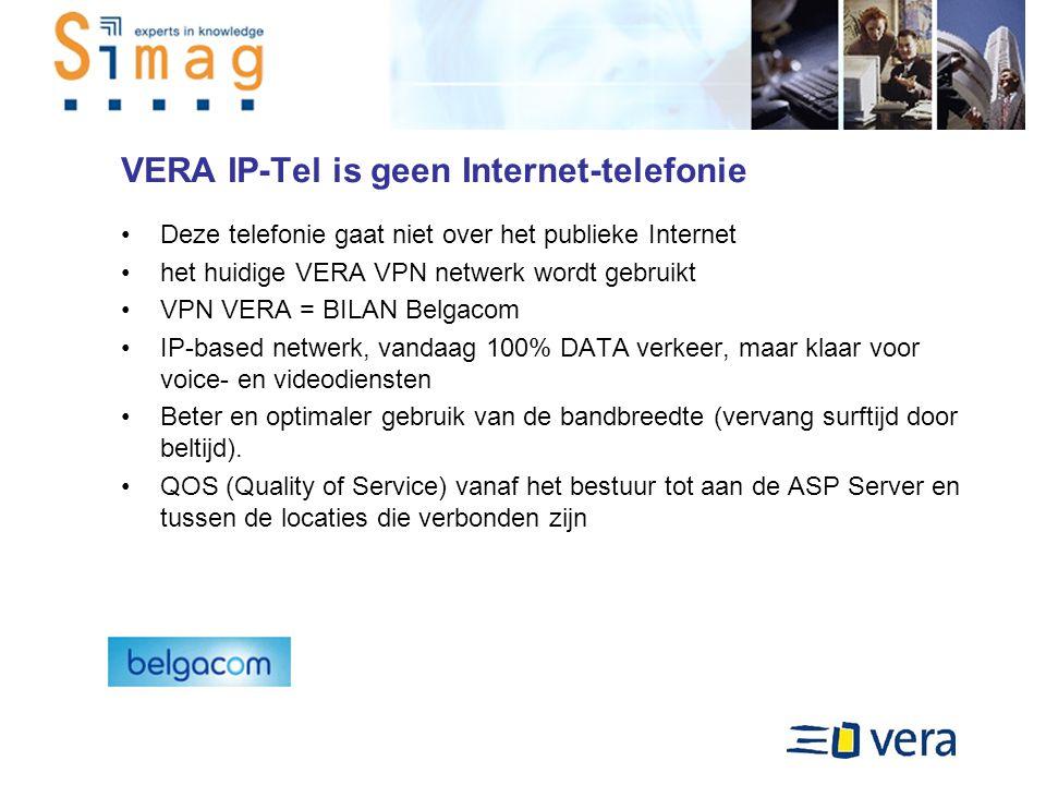 VERA IP-Tel is geen Internet-telefonie Deze telefonie gaat niet over het publieke Internet het huidige VERA VPN netwerk wordt gebruikt VPN VERA = BILAN Belgacom IP-based netwerk, vandaag 100% DATA verkeer, maar klaar voor voice- en videodiensten Beter en optimaler gebruik van de bandbreedte (vervang surftijd door beltijd).