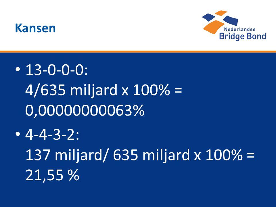 13-0-0-0: 4/635 miljard x 100% = 0,00000000063% 4-4-3-2: 137 miljard/ 635 miljard x 100% = 21,55 % Kansen
