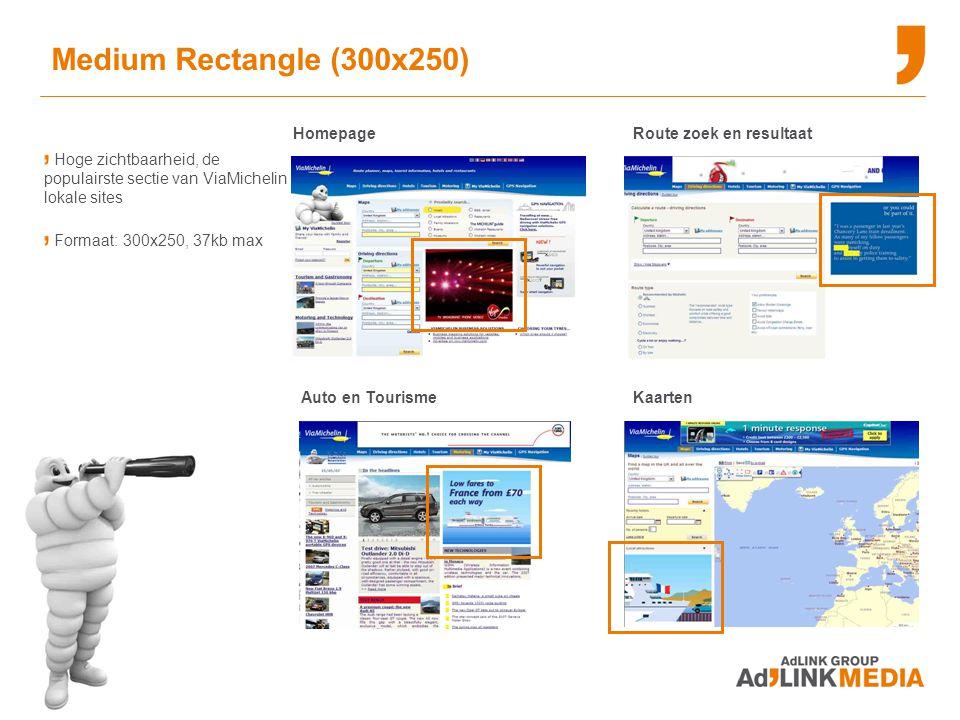 Hoge zichtbaarheid, de populairste sectie van ViaMichelin lokale sites Formaat: 300x250, 37kb max Auto en Tourisme Homepage Medium Rectangle (300x250) Kaarten Route zoek en resultaat
