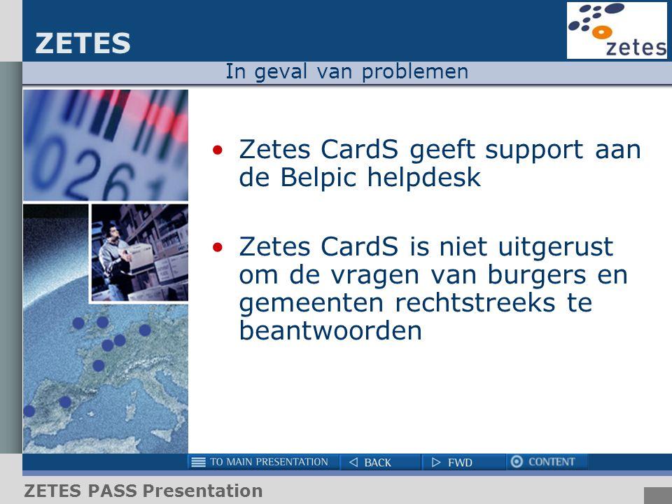 ZETES ZETES PASS Presentation In geval van problemen Zetes CardS geeft support aan de Belpic helpdesk Zetes CardS is niet uitgerust om de vragen van b