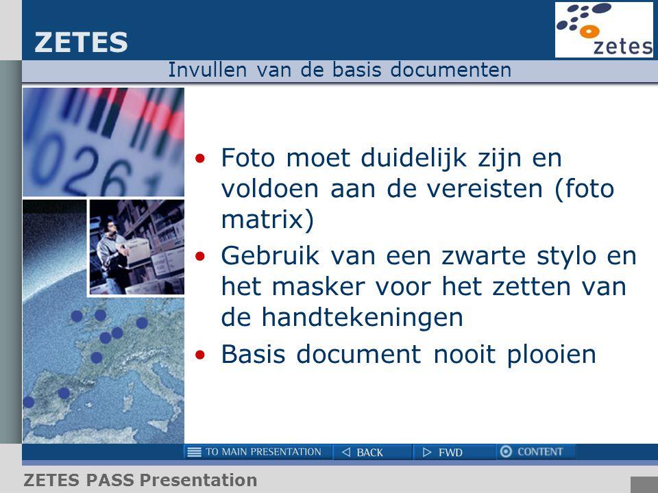 ZETES ZETES PASS Presentation Invullen van de basis documenten Foto moet duidelijk zijn en voldoen aan de vereisten (foto matrix) Gebruik van een zwar