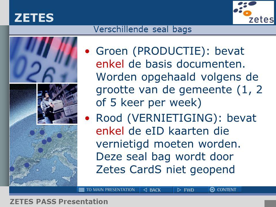 ZETES ZETES PASS Presentation Verschillende seal bags Groen (PRODUCTIE): bevat enkel de basis documenten. Worden opgehaald volgens de grootte van de g