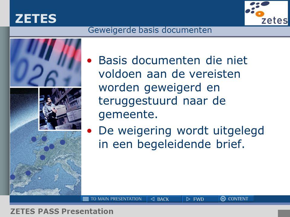 ZETES ZETES PASS Presentation Geweigerde basis documenten Basis documenten die niet voldoen aan de vereisten worden geweigerd en teruggestuurd naar de