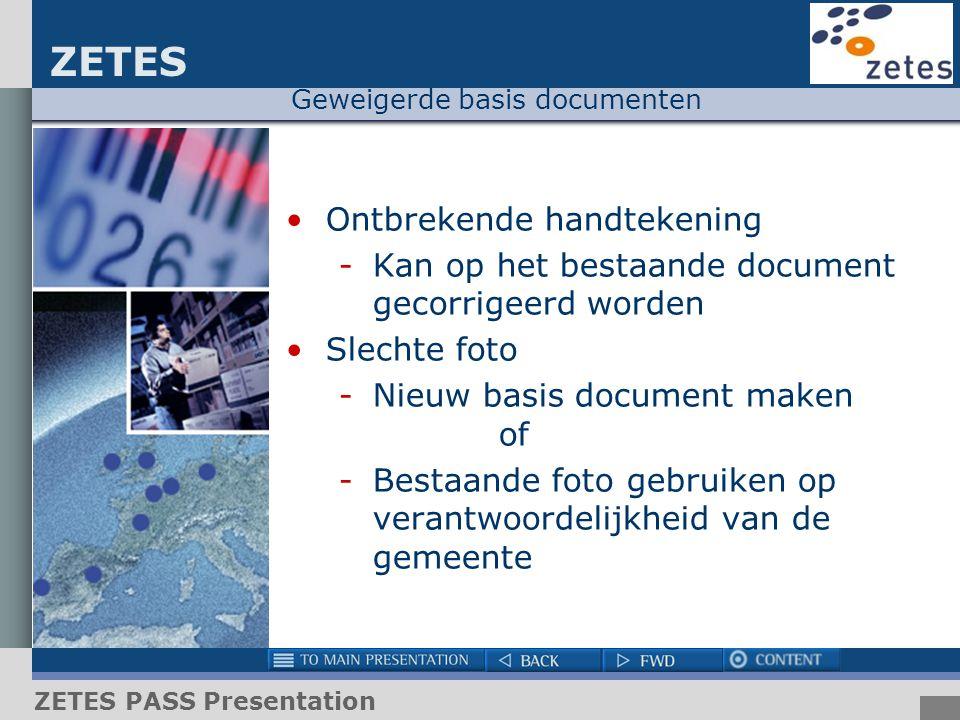 ZETES ZETES PASS Presentation Geweigerde basis documenten Ontbrekende handtekening -Kan op het bestaande document gecorrigeerd worden Slechte foto -Ni