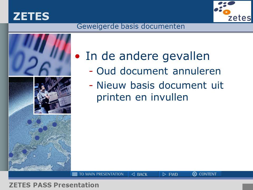 ZETES ZETES PASS Presentation Geweigerde basis documenten In de andere gevallen -Oud document annuleren -Nieuw basis document uit printen en invullen
