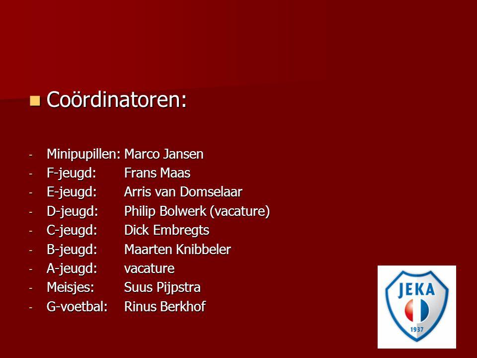 wedstrijdcoördinatoren Wedstrijdcoördinator (a t/m c) Wedstrijdcoördinator (a t/m c) - Cor Matijsen Wedstrijdsecretaris (d t/m mp's) Wedstrijdsecretaris (d t/m mp's) - Wim de Groot - Algehele leiding wedstrijdsecretariaat op de zaterdag - Contactpersoon tussen JEKA en KNVB voor wat betreft wedstrijden.