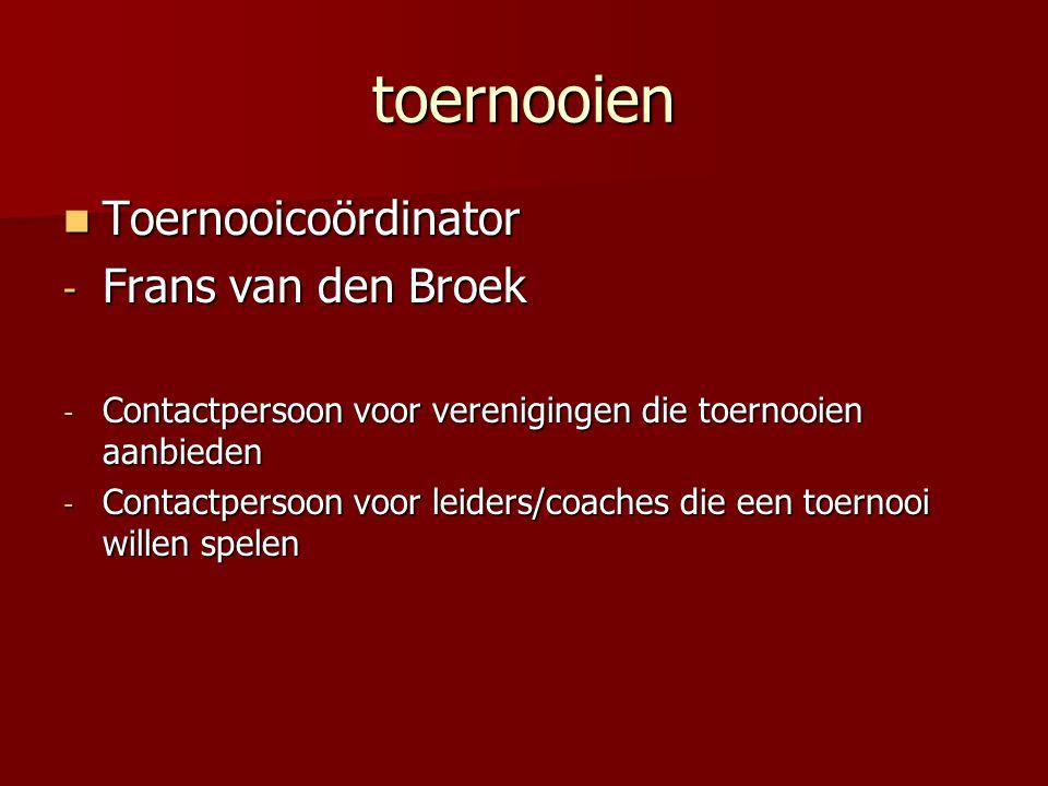 toernooien Toernooicoördinator Toernooicoördinator - Frans van den Broek - Contactpersoon voor verenigingen die toernooien aanbieden - Contactpersoon